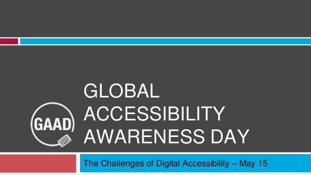 GLOBAL ACCESSIBILITY AWARENESS DAY The Challenges of Digital Accessibility – May 15