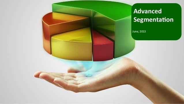 Advanced Segmenta-on  June, 2013