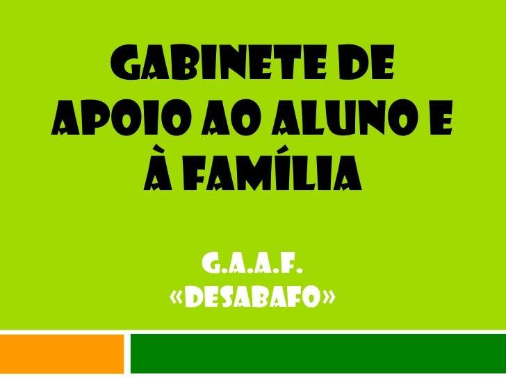 GABINETE DE APOIO AO ALUNO E À FAMÍLIA<br />g.a.a.f.<br />«Desabafo»<br />