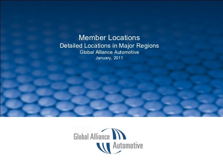 SLIDE  Member Locations Detailed Locations in Major Regions Global Alliance Automotive January, 2011
