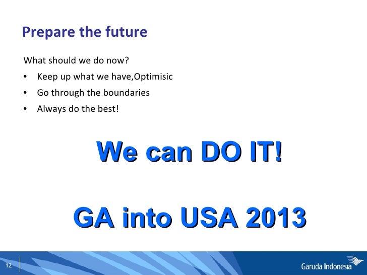 Prepare the future <ul><li>What should we do now? </li></ul><ul><li>Keep up what we have,Optimisic </li></ul><ul><li>Go th...