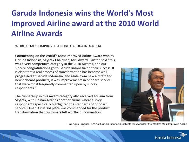 Garuda Indonesia wins the World's Most Improved Airline award at the 2010 World Airline Awards <ul><li>WORLD'S MOST IMPROV...