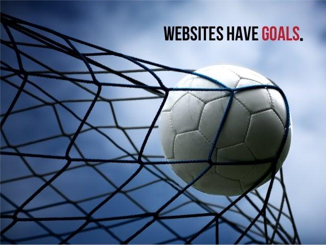 Websites have goals.