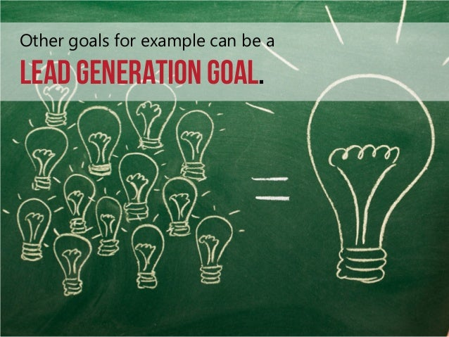 Other goals for example can be a  Lead Generation goal.