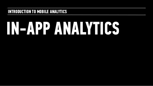 IN-APP ANALYTICS INTRODUCTION TO MOBILE ANALYTICS