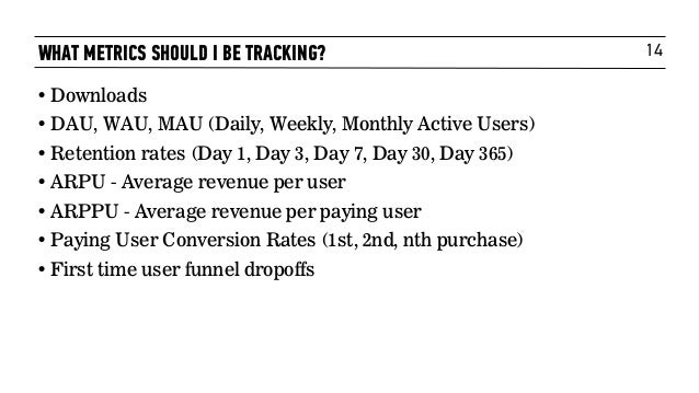 14 • Downloads • DAU, WAU, MAU (Daily, Weekly, Monthly Active Users) • Retention rates (Day 1, Day 3, Day 7, Day 30, Day 3...