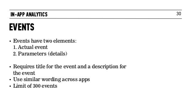 30 • Events have two elements: 1. Actual event 2. Parameters (details) • Requires title for the event and a description ...