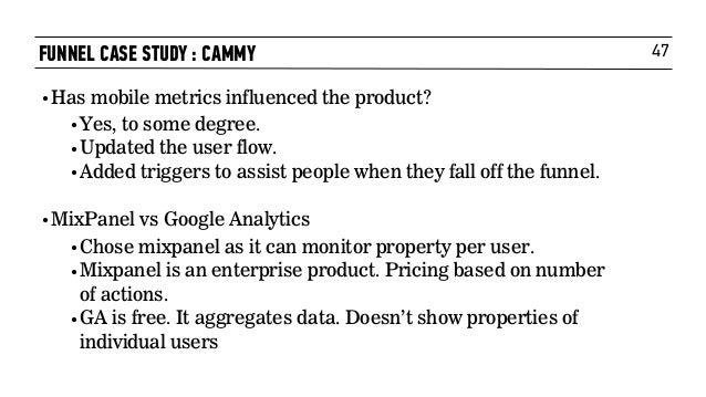47FUNNEL CASE STUDY : CAMMY •Has mobile metrics influenced the product? •Yes, to some degree.  •Updated theuser flow. •A...