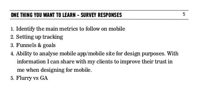 5 1. Identify the main metrics to follow on mobile 2. Setting up tracking 3. Funnels & goals 4. Ability to analyse mobile ...