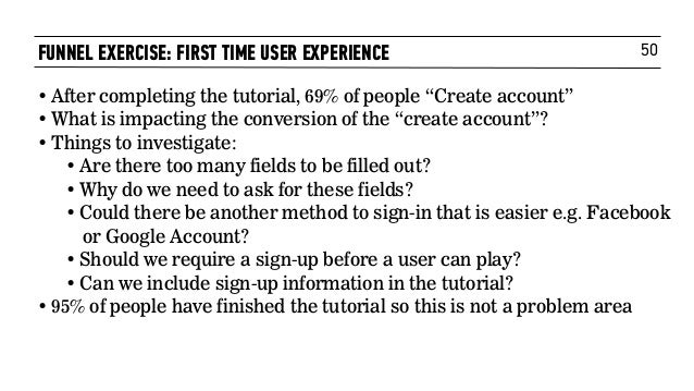 """50FUNNEL EXERCISE: FIRST TIME USER EXPERIENCE • After completing the tutorial, 69% of people """"Create account"""" • What is im..."""