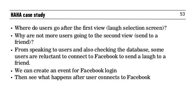 53 • Where do users go after the first view (laugh selection screen)? • Why are not more users going to the second view (s...