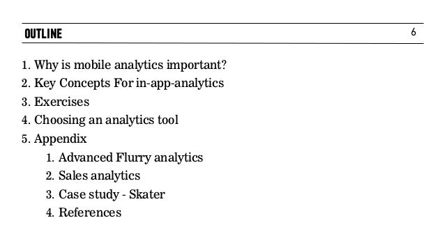 6 1. Why is mobile analytics important? 2. Key Concepts For in-app-analytics 3. Exercises 4. Choosing an analytics tool 5....