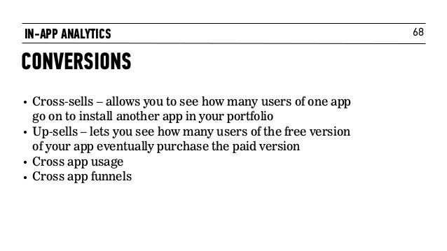 68 • Cross-sells – allows you to see how many users of one app go on to install another app in your portfolio • Up-sells –...