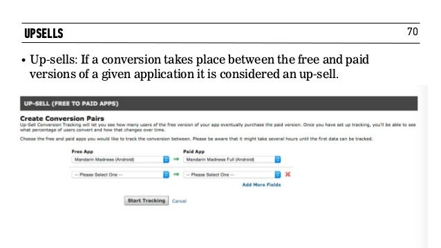 70UPSELLS • Up-sells: If a conversion takes place between the free and paid versions of a given application it is consider...