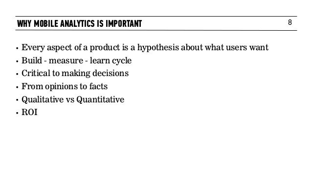 8 • Every aspect of a product is a hypothesis about what users want • Build - measure - learn cycle • Critical to making d...