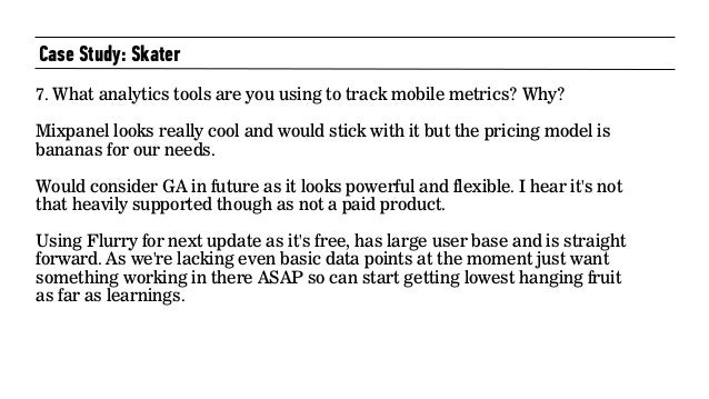 Case Study: Skater 7. What analytics tools are you using to track mobile metrics? Why? Mixpanel looks really cool and woul...