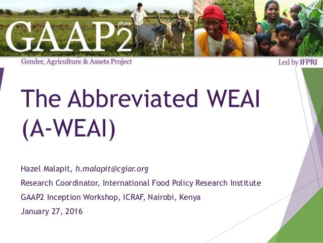 The Abbreviated WEAI (A-WEAI) Hazel Malapit, h.malapit@cgiar.org Research Coordinator, International Food Policy Research ...