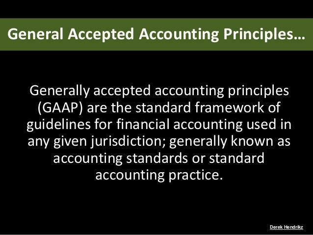 the basic characteristics of generally accepted accounting principles Among the basic principles of governmental gaap is fund accounting because  of the diverse nature of governmental operations and the numerous legal and.