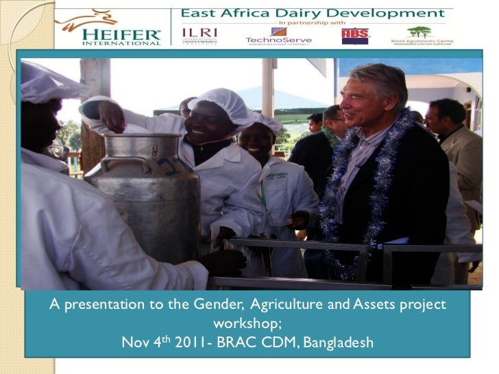 A presentation to the Gender, Agriculture and Assets project                        workshop;          Nov 4th 2011- BRAC ...