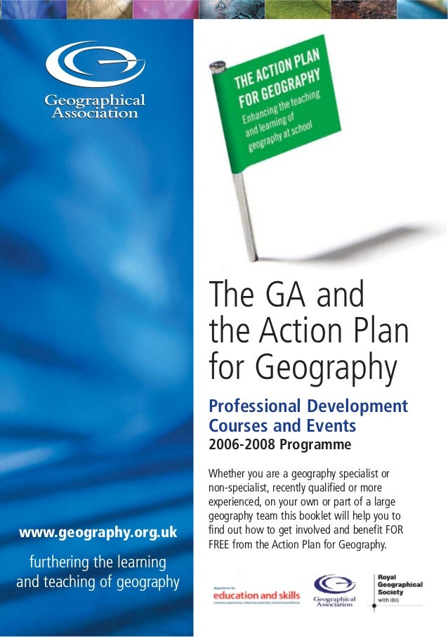 The GA and the Action Plan for Geography Professional Development Courses and Events 2006-2008 Programme Whether you are a...