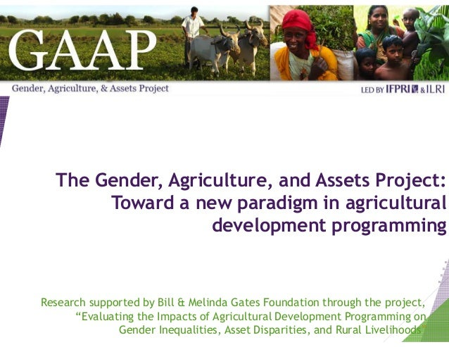 The Gender, Agriculture, and Assets Project: Toward a new paradigm in agricultural development programming Research suppor...