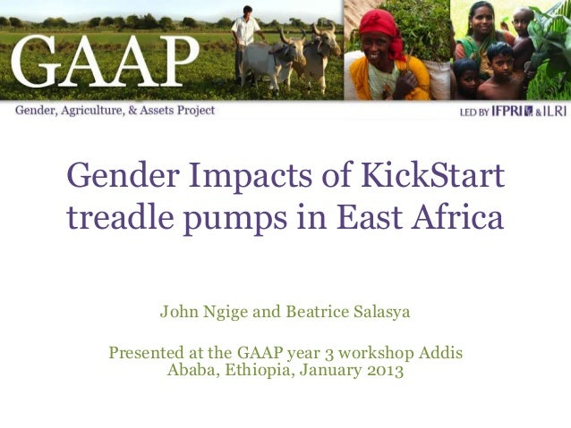 Gender Impacts of KickStarttreadle pumps in East Africa        John Ngige and Beatrice Salasya  Presented at the GAAP year...