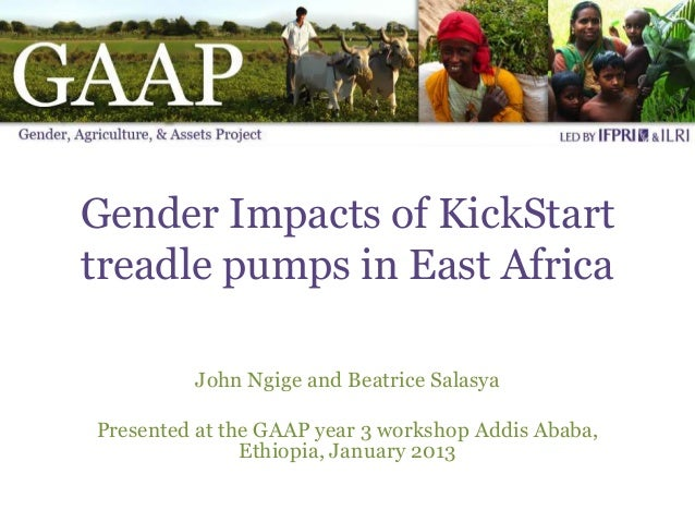 Gender Impacts of KickStarttreadle pumps in East Africa         John Ngige and Beatrice SalasyaPresented at the GAAP year ...