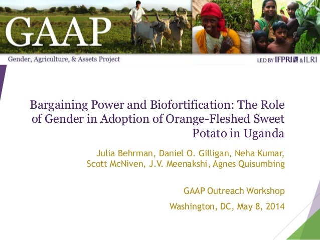 Bargaining Power and Biofortification: The Role of Gender in Adoption of Orange-Fleshed Sweet Potato in Uganda Julia Behrm...