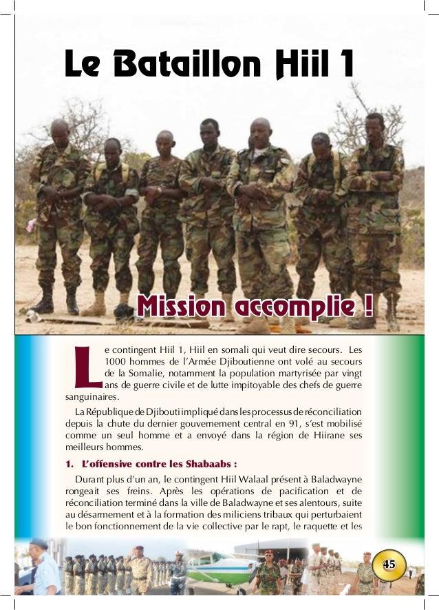 45 L e contingent Hiil 1, Hiil en somali qui veut dire secours. Les 1000 hommes de l'Armée Djiboutienne ont volé au secour...