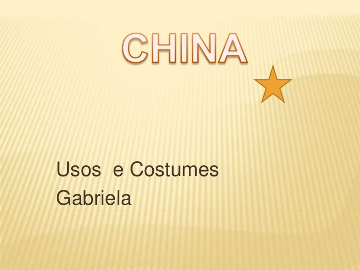 CHINA<br />Usos  e Costumes<br />Gabriela<br />