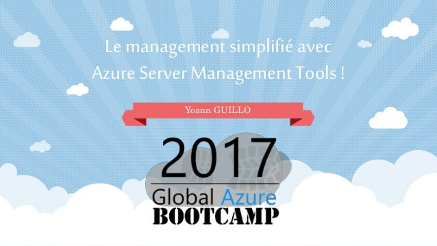 Le management simplifié avec Azure Server Management Tools ! Yoann GUILLO