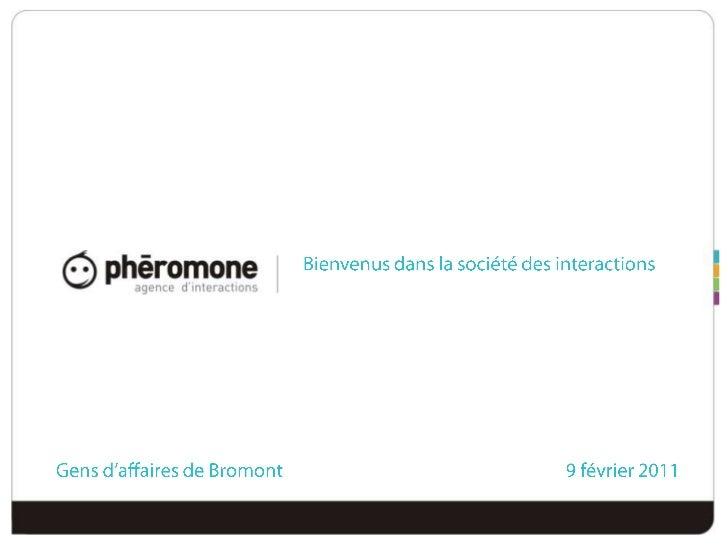 Bienvenusdans la société des interactions<br />Gens d'affaires de Bromont 9 février 2011<br />