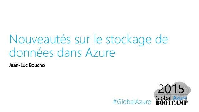 #GlobalAzure Nouveautés sur le stockage de données dans Azure Jean-Luc Boucho