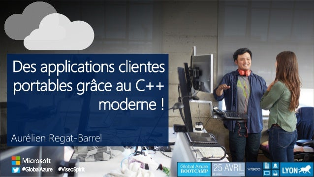 #GlobalAzure #ViseoSpirit Des applications clientes portables grâce au C++ moderne ! Aurélien Regat-Barrel