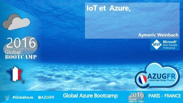 Global Azure Bootcamp#GlobalAzure @AZUGFR PARIS - FRANCE 1 IoT et Azure, Aymeric Weinbach