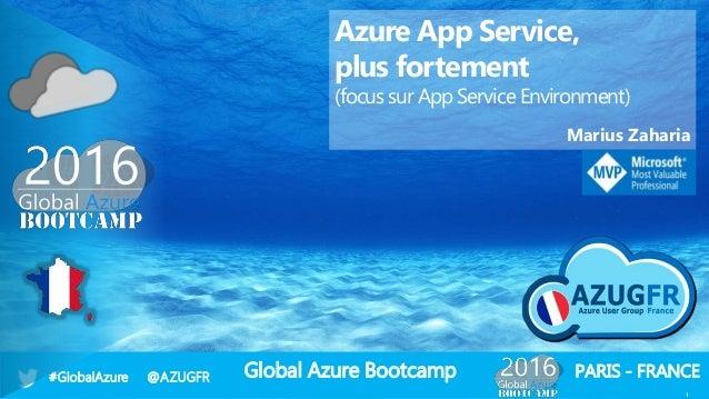 Global Azure Bootcamp#GlobalAzure @AZUGFR PARIS - FRANCE 1 Azure App Service, plus fortement (focus sur App Service Enviro...