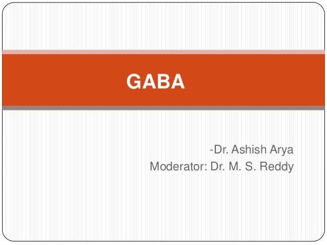 -Dr. Ashish Arya Moderator: Dr. M. S. Reddy GABA