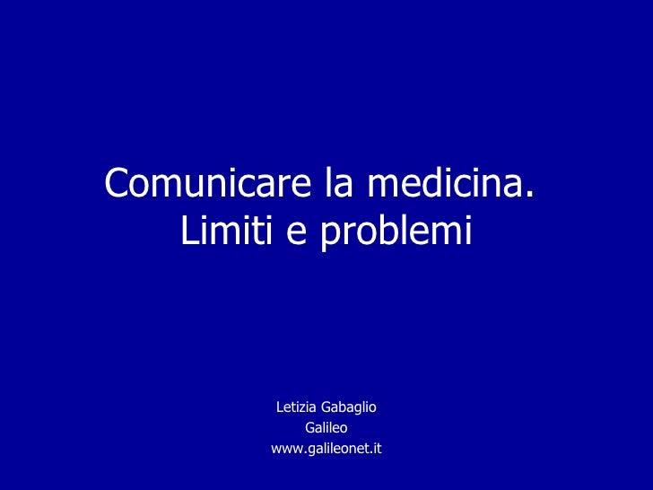 Comunicare la medicina.    Limiti e problemi            Letizia Gabaglio              Galileo         www.galileonet.it