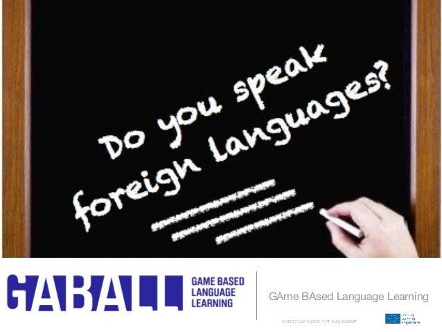 GAme BAsed Language Learning531327-LLP-1-2012-1-PT-KA2-KA2MP