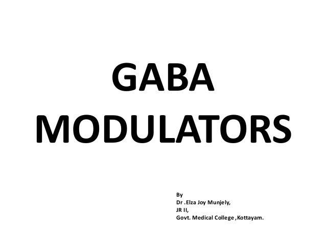 GABA MODULATORS By Dr .Elza Joy Munjely, JR II, Govt. Medical College ,Kottayam.
