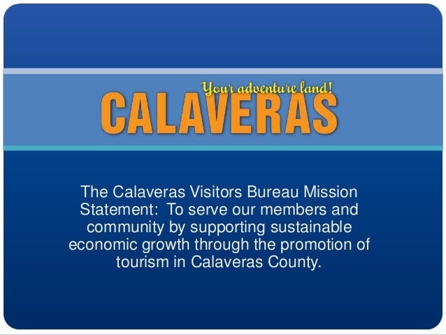 The Calaveras Visitors Bureau Mission Statement: To serve our members and community by supporting sustainable economic gro...