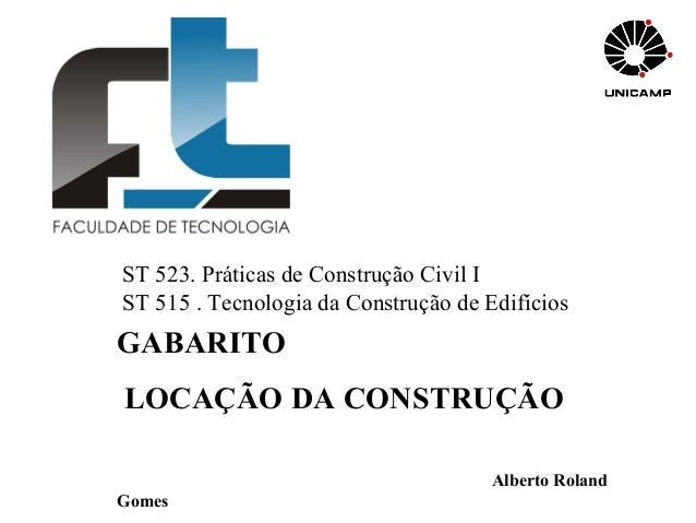 ST 523. Práticas de Construção Civil I ST 515 . Tecnologia da Construção de Edifícios GABARITO LOCAÇÃO DA CONSTRUÇÃO Alber...