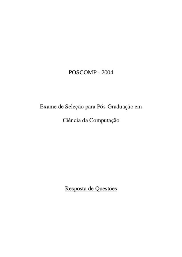 POSCOMP - 2004Exame de Seleção para Pós-Graduação em        Ciência da Computação         Resposta de Questões