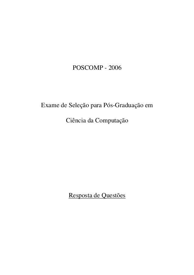 POSCOMP - 2006Exame de Seleção para Pós-Graduação em        Ciência da Computação         Resposta de Questões