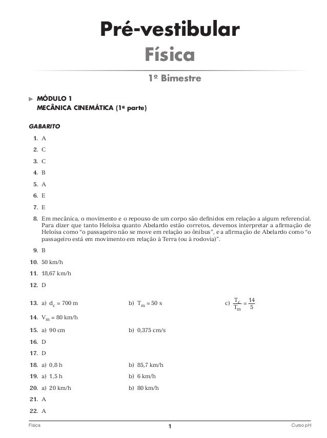 Pré-vestibular Física 1o Bimestre   Módulo 1 MECÂNICA CINEMÁTICA (1a parte)  GABARITO 1. A 2. C 3. C 4. B 5. A 6. E 7. E...