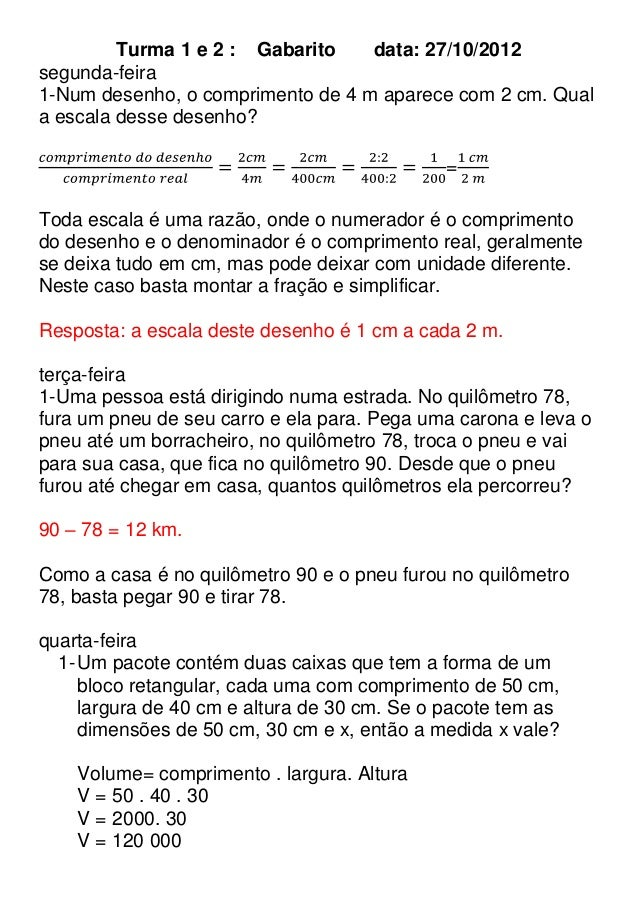 Turma 1 e 2 : Gabarito    data: 27/10/2012segunda-feira1-Num desenho, o comprimento de 4 m aparece com 2 cm. Quala escala ...