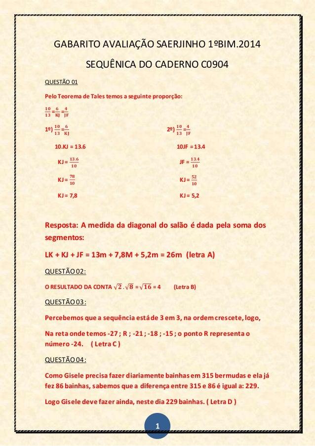 1 GABARITO AVALIAÇÃO SAERJINHO 1ºBIM.2014 SEQUÊNICA DO CADERNO C0904 QUESTÃO 01 Pelo Teorema de Tales temos a seguinte pro...