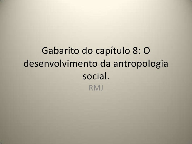 Gabarito do capítulo 8: O desenvolvimento da antropologia social.<br />RMJ<br />