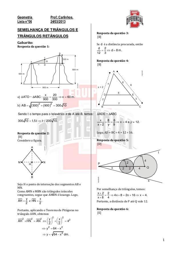 1Geometria Prof.:Carlinhos.Lista n°06 24/03/2013SEMELHANÇA DE TRIÂNGULOS ETRIÂNGULOS RETÂNGULOSGabarito:Resposta da questã...