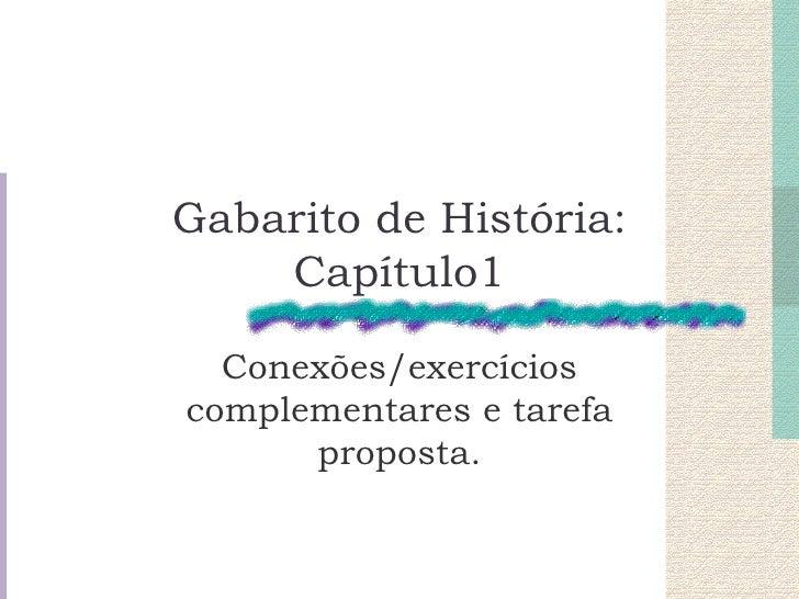 Gabarito de História:    Capítulo1  Conexões/exercícioscomplementares e tarefa      proposta.